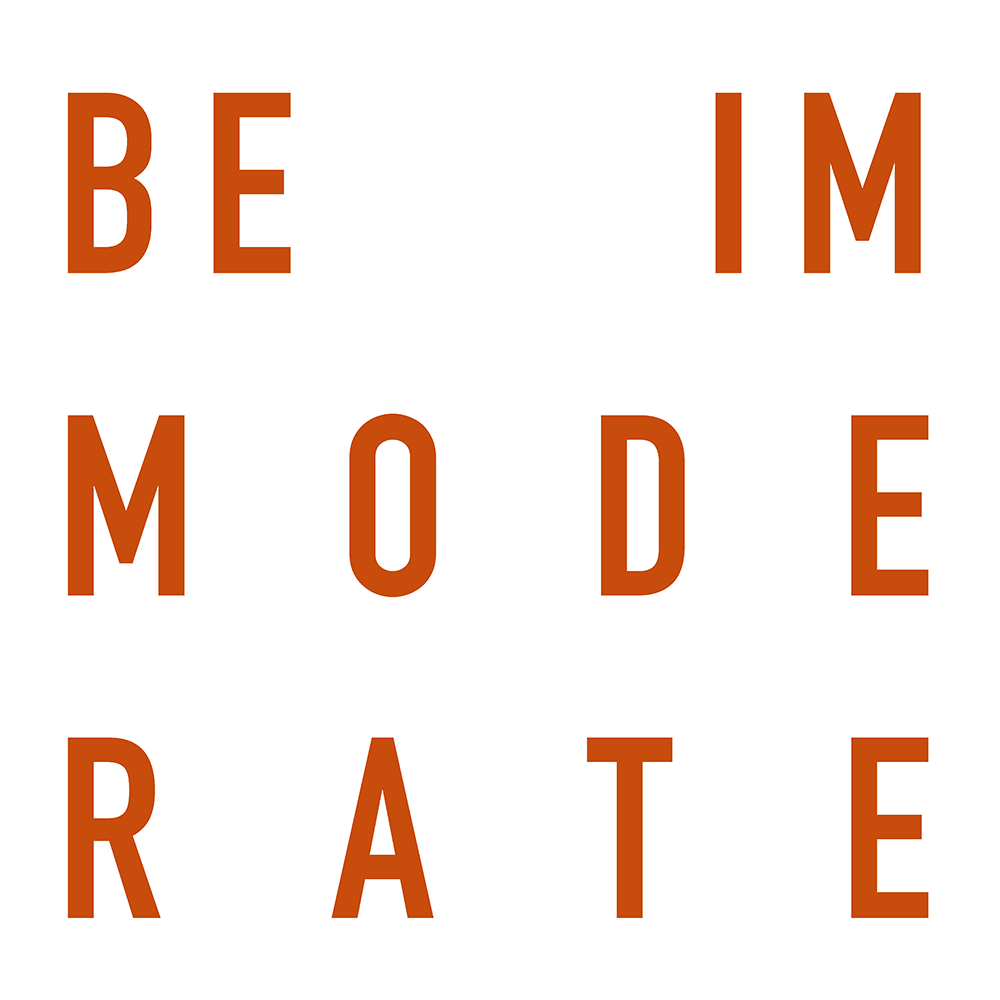 be immoderate